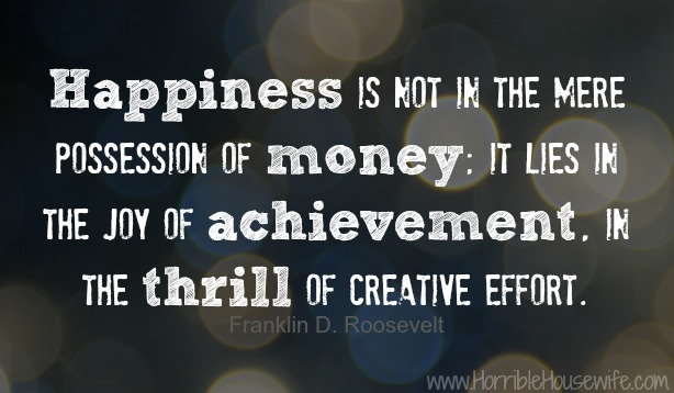 Happiness-is-not-in-the-mere-possession-of-money-it-lies-in-the-joy-of-achievements-in-the-thrill-of-creative-effort.-sorry-not-sorry-quote-winewithmallery